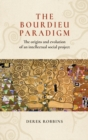 The Bourdieu Paradigm : The Origins and Evolution of an Intellectual Social Project - Book