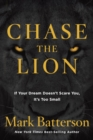 Chase the Lion : If your Dream Doesn't Scare You, it's too Small - Book