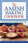 The Amish Baking Cookbook : Plainly Delicious Recipes from Oven to Table - Book