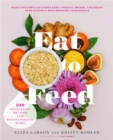 Eat to Feed : 80 Nourishing Recipes for Breastfeeding Moms - Book