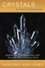 Crystals Beyond Beginners : Awaken Your Consciousness with Precious Gifts from the Earth - Book