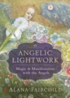 Angelic Lightwork : Magic and Manifestion with the Angels - Book