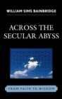 Across the Secular Abyss : From Faith to Wisdom - Book