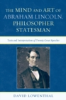 The Mind and Art of Abraham Lincoln, Philosopher Statesman : Texts and Interpretations of Twenty Great Speeches - eBook
