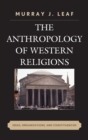 The Anthropology of Western Religions : Ideas, Organizations, and Constituencies - eBook