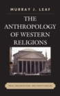 The Anthropology of Western Religions : Ideas, Organizations, and Constituencies - Book
