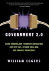 Government 2.0 : Using Technology to Improve Education, Cut Red Tape, Reduce Gridlock, and Enhance Democracy - Book