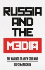 Russia and the Media : The Makings of a New Cold War - Book
