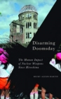 Disarming Doomsday : The Human Impact of Nuclear Weapons since Hiroshima - Book