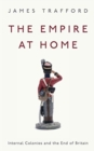 The Empire at Home : Internal Colonies and the End of Britain - Book