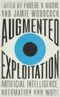 Augmented Exploitation : Artificial Intelligence, Automation and Work - Book
