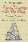 Comets, Cosmology and the Big Bang : A history of astronomy from Edmond Halley to Edwin Hubble - eBook