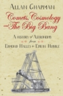 Comets, Cosmology and the Big Bang : A history of astronomy from Edmond Halley to Edwin Hubble - Book