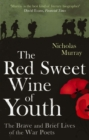The Red Sweet Wine Of Youth : The Brave and Brief Lives of the War Poets - eBook