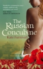 The Russian Concubine : 'Wonderful . . . hugely ambitious and atmospheric' Kate Mosse - eBook