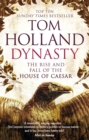 Dynasty : The Rise and Fall of the House of Caesar - eBook
