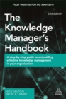 The Knowledge Manager's Handbook : A Step-by-Step Guide to Embedding Effective Knowledge Management in your Organization - Book