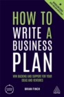 How to Write a Business Plan : Win Backing and Support for Your Ideas and Ventures - Book