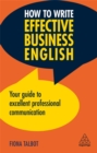How to Write Effective Business English : Your Guide to Excellent Professional Communication - Book
