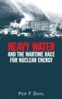 Heavy Water and the Wartime Race for Nuclear Energy - Book