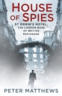 House of Spies : St Ermin's Hotel, the London Base of British Espionage - Book