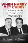 When Harry Met Cubby : The Story of the James Bond Producers - Book