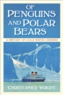 Of Penguins and Polar Bears : A History of Cold Water Cruising - Book