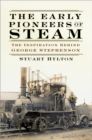 The Early Pioneers of Steam : The Inspiration Behind George Stephenson - Book