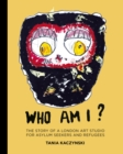 Who Am I? : The story of a London art studio for asylum seekers and refugees - Book