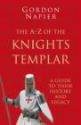 The A-Z of the Knights Templar: Classic Histories Series : A Guide to Their History and Legacy - Book