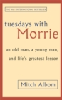Tuesdays with Morrie : An Old Man, a Young Man, and Life's Greatest Lesson - Book