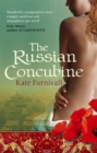 The Russian Concubine : 'Wonderful . . . hugely ambitious and atmospheric' Kate Mosse - Book