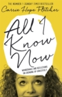 All I Know Now : Wonderings and Reflections on Growing Up Gracefully - Book