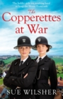 The Copperettes at War : A heart-warming First World War saga about love, loss and friendship - Book