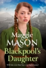 Blackpool's Daughter : Heartwarming and hopeful, by bestselling author Mary Wood writing as Maggie Mason - Book