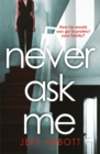 Never Ask Me : The heart-stopping thriller with a twist you won't see coming - Book