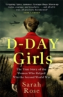 D-Day Girls : The Spies Who Armed the Resistance, Sabotaged the Nazis, and Helped Win the Second World War - Book