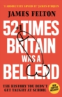 52 Times Britain was a Bellend : The History You Didn t Get Taught At School - eBook