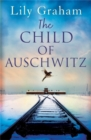 The Child of Auschwitz : Absolutely heartbreaking World War 2 historical fiction - Book