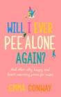 Will I Ever Pee Alone Again? : And other happy, heart-warming poems for mums - Book