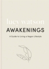 Awakenings : a guide to living a vegan lifestyle - Book