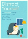 Distract Yourself : 101 positive and mindful things to do or learn - Book