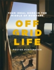 Off Grid Life : Your Ideal Home in the Middle of Nowhere - Book