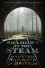 Shadows in the Steam : The Haunted Railways of Britain - Book