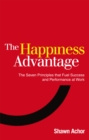 The Happiness Advantage : The Seven Principles of Positive Psychology That Fuel Success and Performance at Work - Book