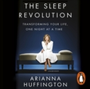 The Sleep Revolution : Transforming Your Life, One Night at a Time - eAudiobook