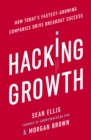 Hacking Growth : How Today's Fastest-Growing Companies Drive Breakout Success - Book