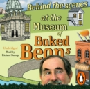 Behind the Scenes at the Museum of Baked Beans : My Search for Britain's Maddest Museums - eAudiobook