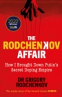 The Rodchenkov Affair : How I Brought Down Russia's Secret Doping Empire - Book