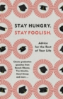 Stay Hungry. Stay Foolish. : Advice for the Rest of Your Life - Classic Graduation Speeches - Book